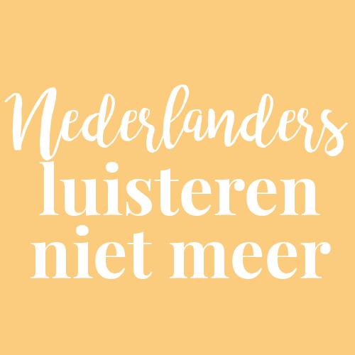 Nederlanders luisteren niet meer